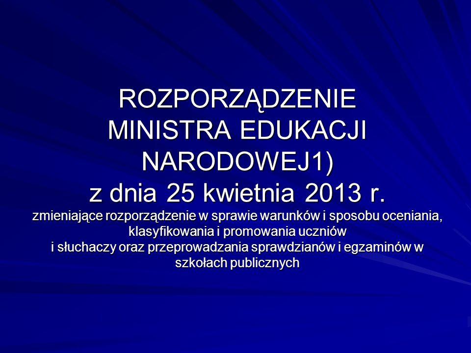 ROZPORZĄDZENIE MINISTRA EDUKACJI NARODOWEJ1) z dnia 25 kwietnia 2013 r. zmieniające rozporządzenie w sprawie warunków i sposobu oceniania, klasyfikowa