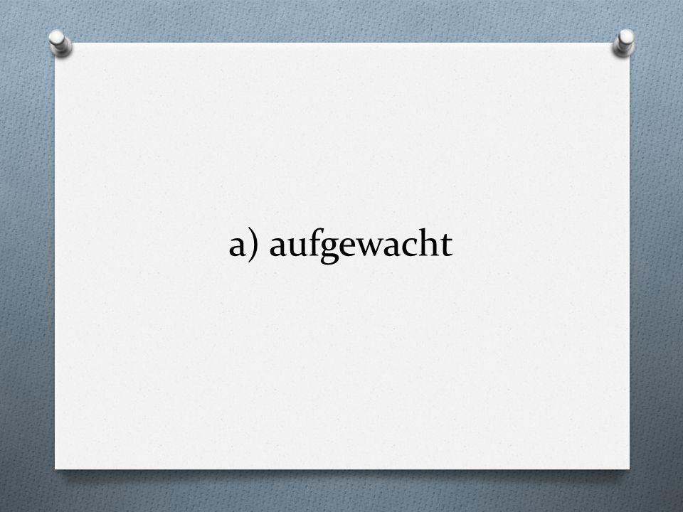Który czasownik jest w czasie Imperfekt? a) bekamen b)bekommen c) beklagen d) bekriegen