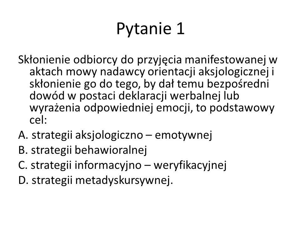 Poprawna odpowiedź A.strategii aksjologiczno-emotywnej Zobacz: Awdiejew A., Habrajska G., Wprowadzenie do gramatyki komunikacyjnej, t.