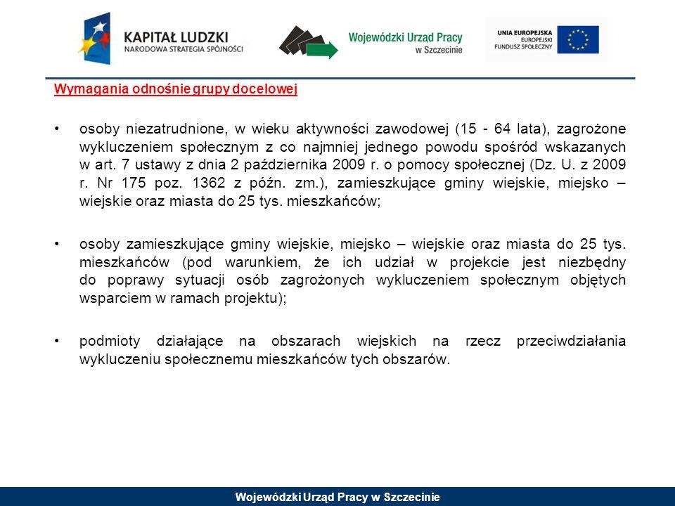 Wojewódzki Urząd Pracy w Szczecinie Szczegółowe kryteria dostępu (kryterium obligatoryjne): 1.Okres realizacji projektu nie przekracza 12 miesięcy.