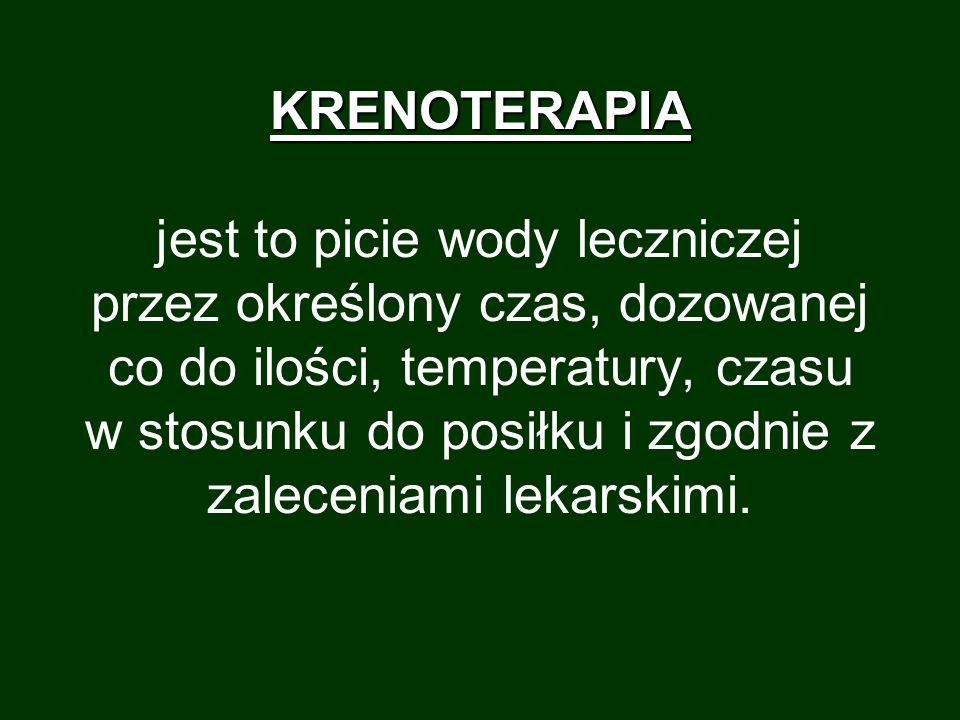 KRENOTERAPIA KRENOTERAPIA jest to picie wody leczniczej przez określony czas, dozowanej co do ilości, temperatury, czasu w stosunku do posiłku i zgodn