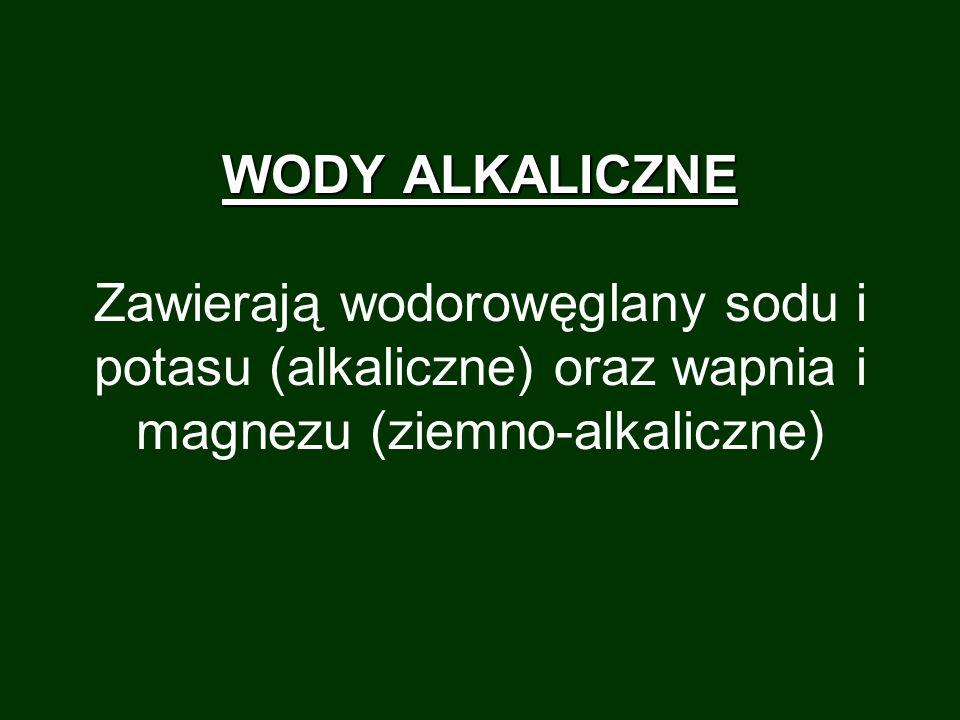 WODY ALKALICZNE WODY ALKALICZNE Zawierają wodorowęglany sodu i potasu (alkaliczne) oraz wapnia i magnezu (ziemno-alkaliczne)