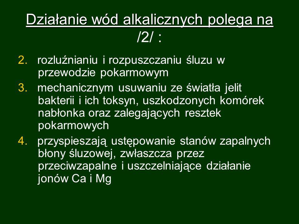 Działanie wód alkalicznych polega na Działanie wód alkalicznych polega na /2/ : 2. rozluźnianiu i rozpuszczaniu śluzu w przewodzie pokarmowym 3. mecha