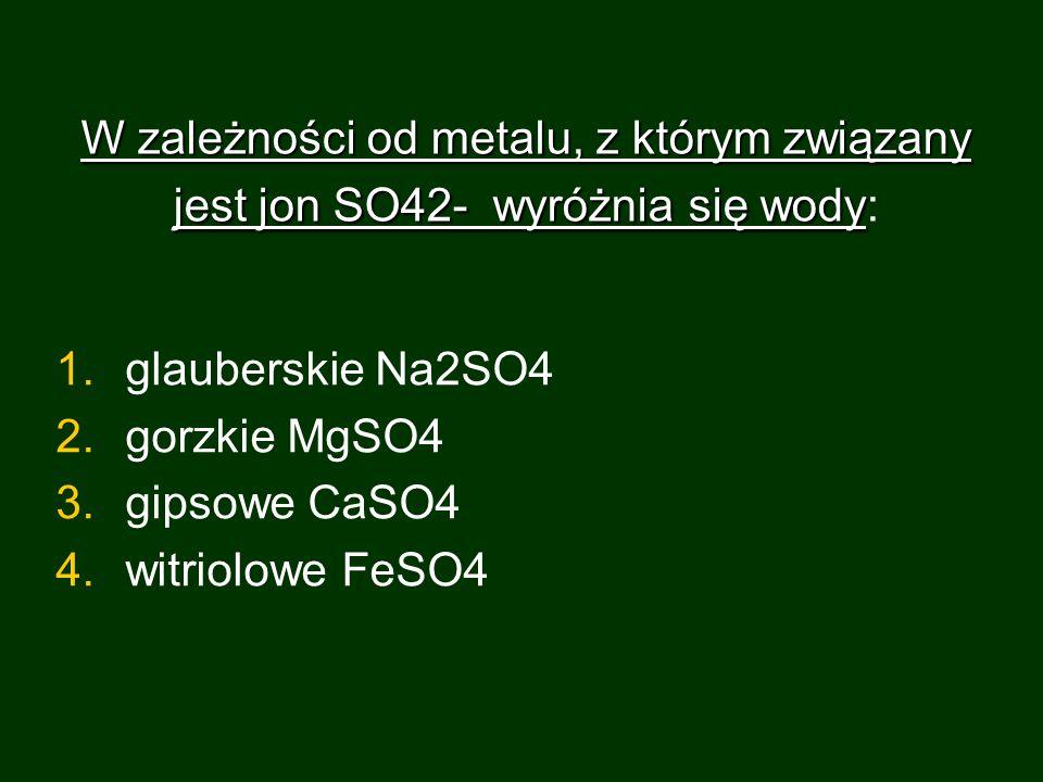 W zależności od metalu, z którym związany jest jon SO42- wyróżnia się wody W zależności od metalu, z którym związany jest jon SO42- wyróżnia się wody: