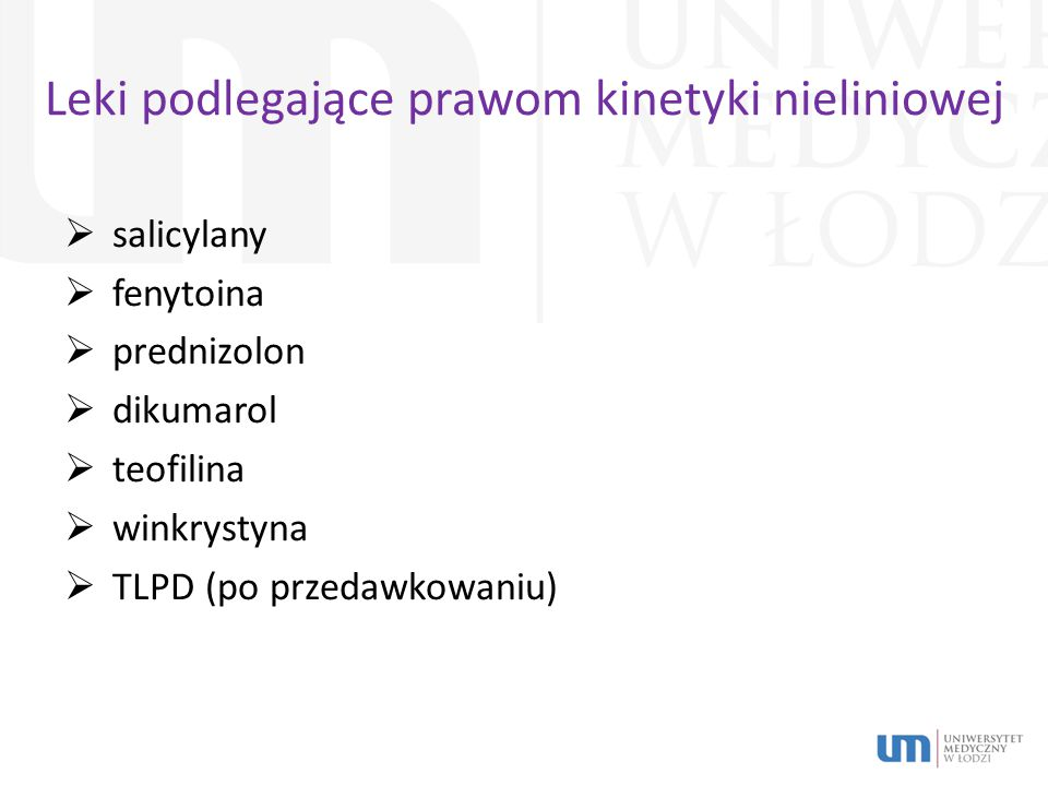Leki podlegające prawom kinetyki nieliniowej  salicylany  fenytoina  prednizolon  dikumarol  teofilina  winkrystyna  TLPD (po przedawkowaniu)
