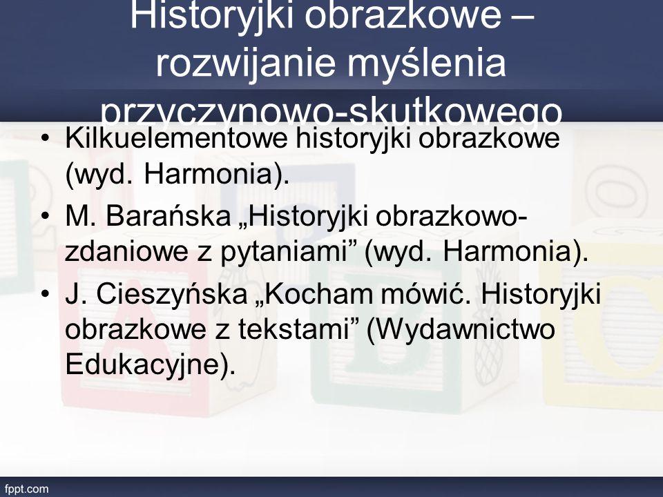 """Historyjki obrazkowe – rozwijanie myślenia przyczynowo-skutkowego Kilkuelementowe historyjki obrazkowe (wyd. Harmonia). M. Barańska """"Historyjki obrazk"""