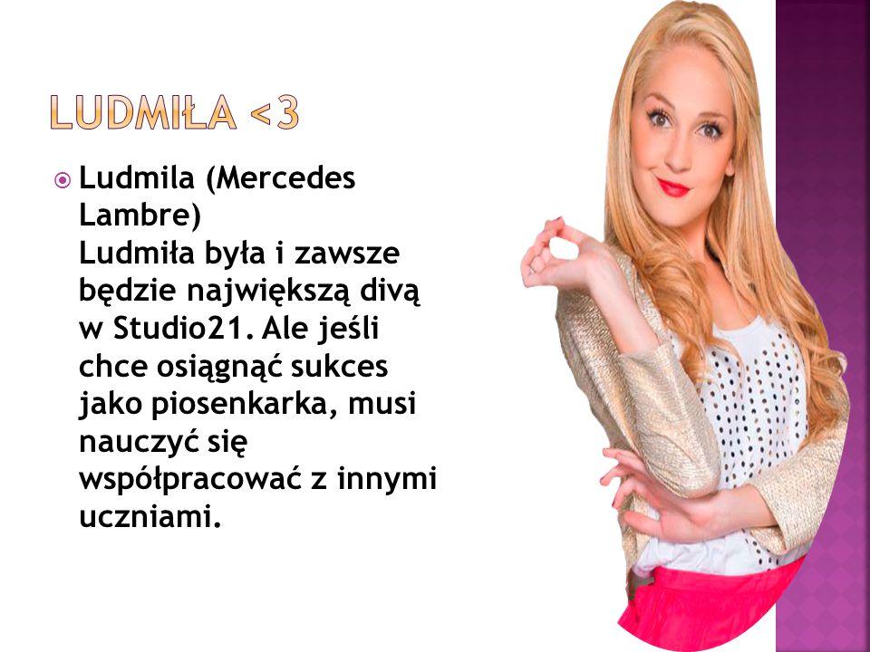  Ludmila (Mercedes Lambre) Ludmiła była i zawsze będzie największą divą w Studio21. Ale jeśli chce osiągnąć sukces jako piosenkarka, musi nauczyć się