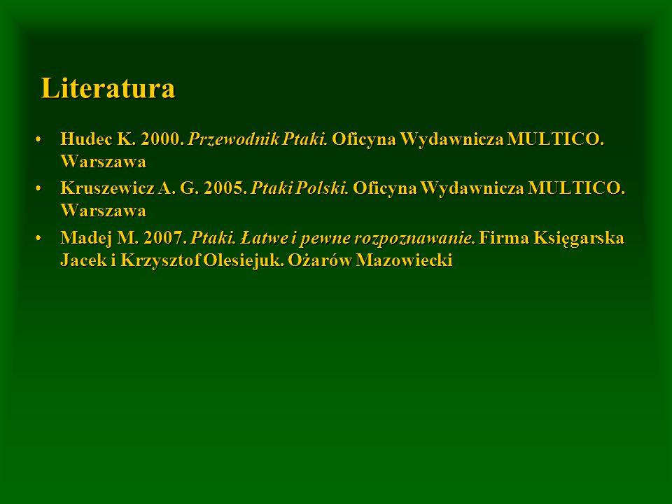 Literatura Hudec K. 2000. Przewodnik Ptaki. Oficyna Wydawnicza MULTICO. WarszawaHudec K. 2000. Przewodnik Ptaki. Oficyna Wydawnicza MULTICO. Warszawa