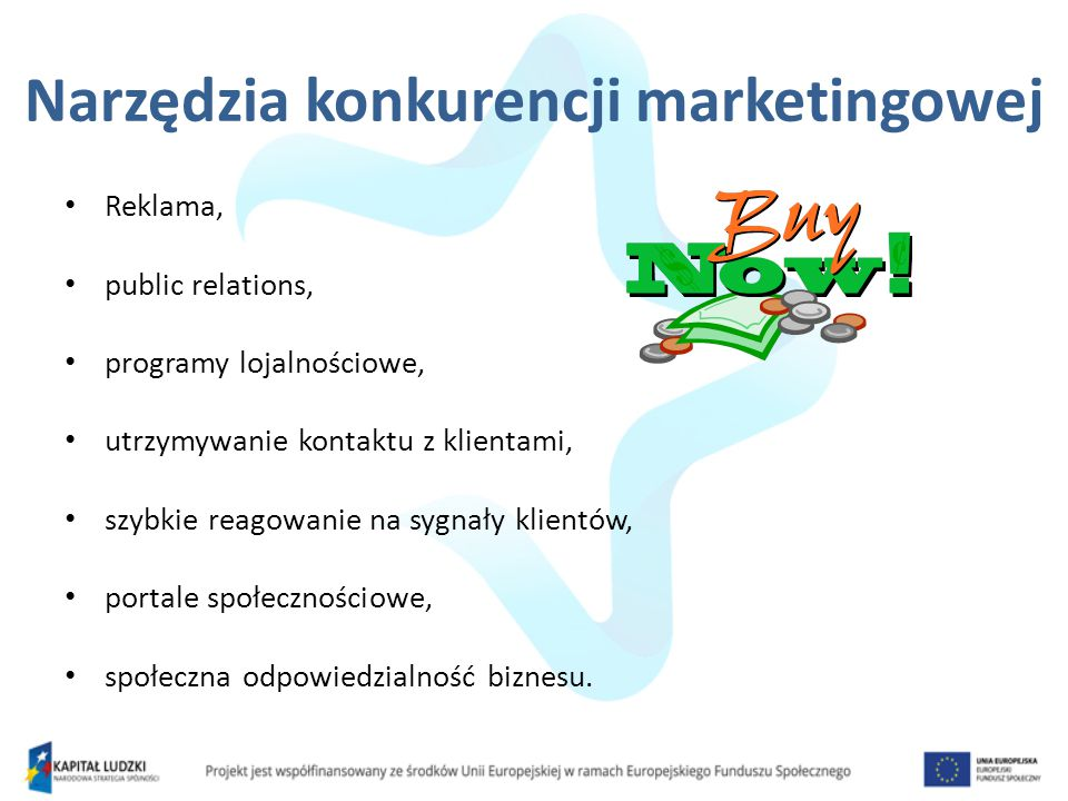 Narzędzia konkurencji marketingowej Reklama, public relations, programy lojalnościowe, utrzymywanie kontaktu z klientami, szybkie reagowanie na sygnały klientów, portale społecznościowe, społeczna odpowiedzialność biznesu.