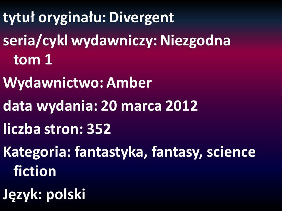 tytuł oryginału: Divergent seria/cykl wydawniczy: Niezgodna tom 1 Wydawnictwo: Amber data wydania: 20 marca 2012 liczba stron: 352 Kategoria: fantasty