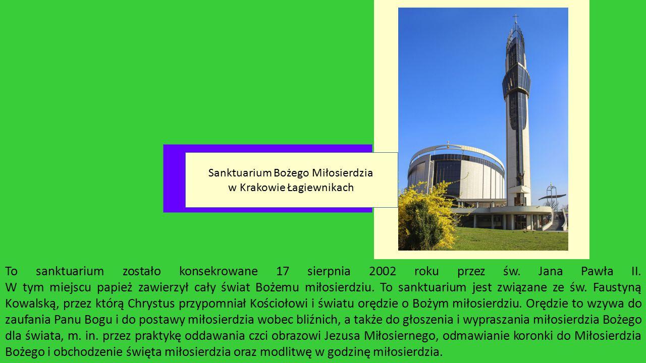 To sanktuarium zostało konsekrowane 17 sierpnia 2002 roku przez św. Jana Pawła II. W tym miejscu papież zawierzył cały świat Bożemu miłosierdziu. To s