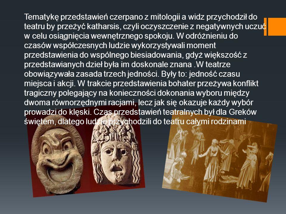 Tematykę przedstawień czerpano z mitologii a widz przychodził do teatru by przeżyć katharsis, czyli oczyszczenie z negatywnych uczuć w celu osiągnięci