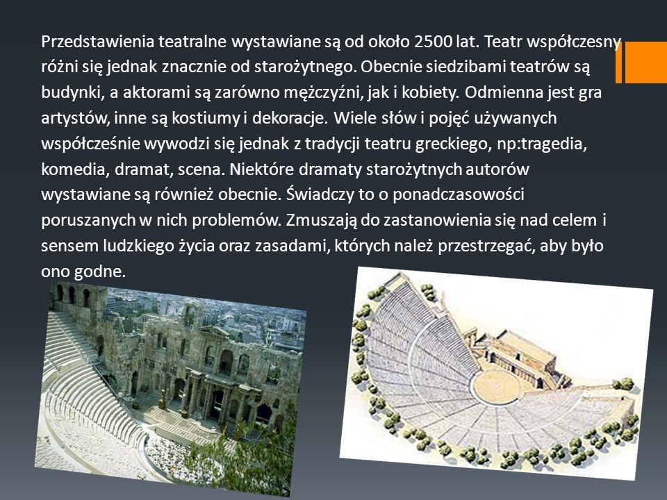 Przedstawienia teatralne wystawiane są od około 2500 lat. Teatr współczesny różni się jednak znacznie od starożytnego. Obecnie siedzibami teatrów są b