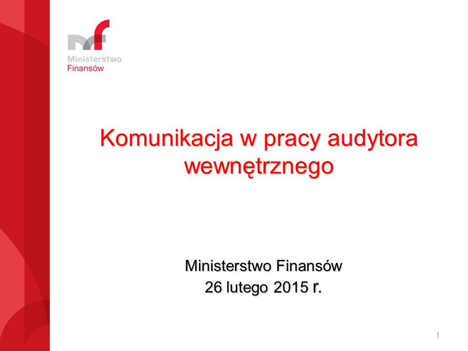 Komunikacja w pracy audytora wewnętrznego Ministerstwo Finansów 26 lutego 2015 r. 1