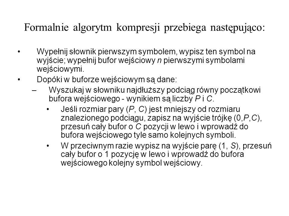 Formalnie algorytm kompresji przebiega następująco: Wypełnij słownik pierwszym symbolem, wypisz ten symbol na wyjście; wypełnij bufor wejściowy n pier