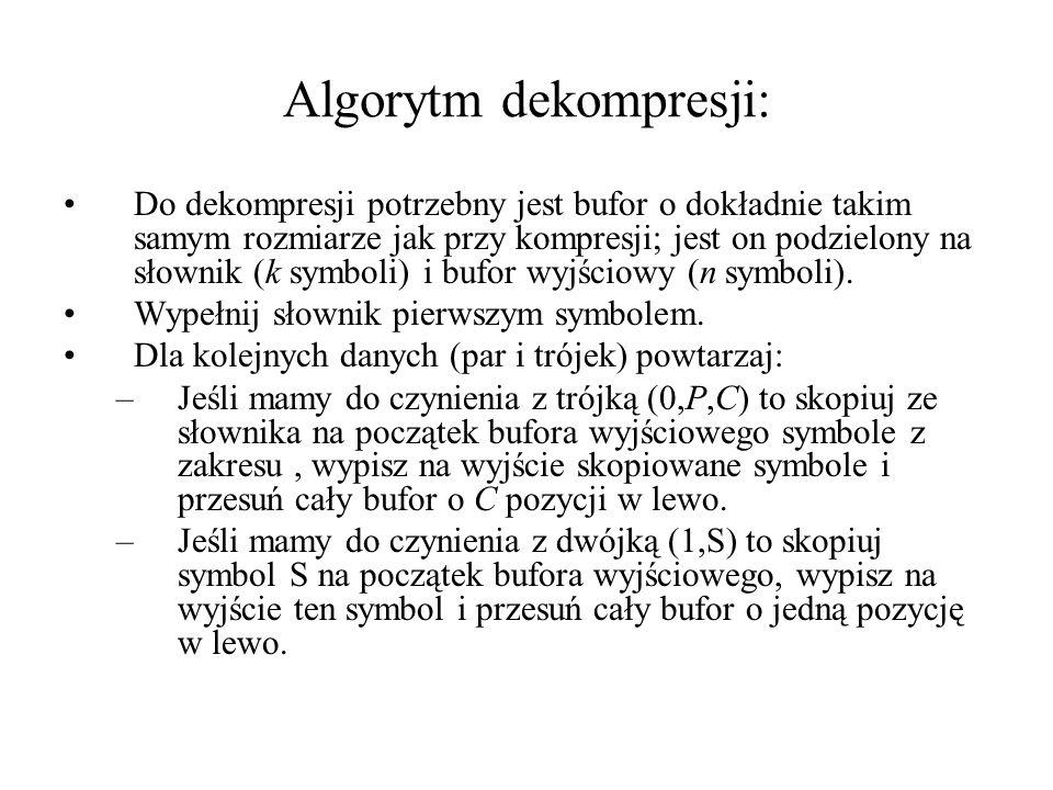 Algorytm dekompresji: Do dekompresji potrzebny jest bufor o dokładnie takim samym rozmiarze jak przy kompresji; jest on podzielony na słownik (k symboli) i bufor wyjściowy (n symboli).
