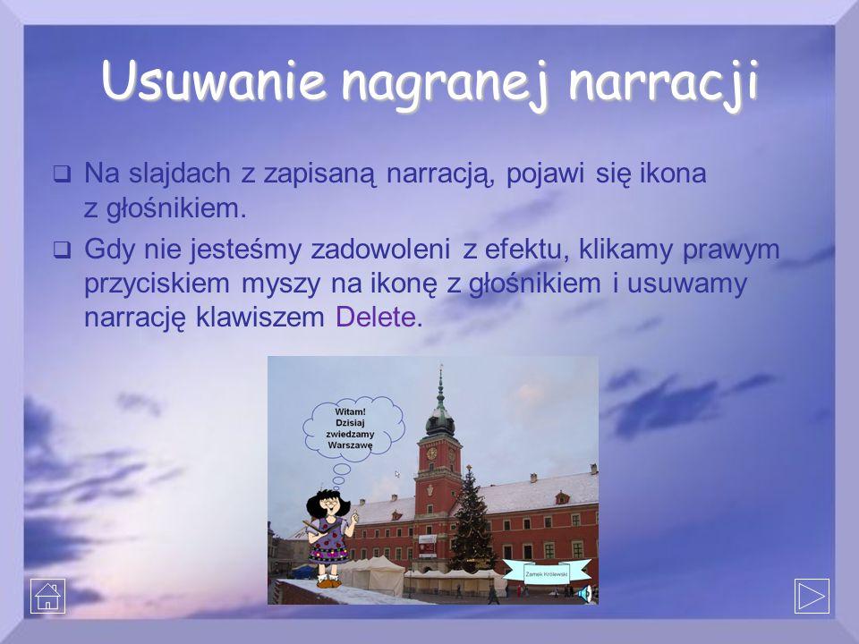 Usuwanie nagranej narracji  Na slajdach z zapisaną narracją, pojawi się ikona z głośnikiem.