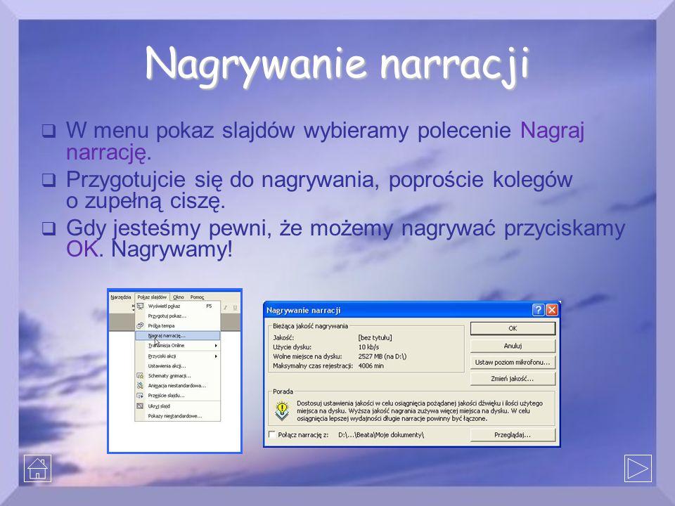 Nagrywanie narracji  W menu pokaz slajdów wybieramy polecenie Nagraj narrację.