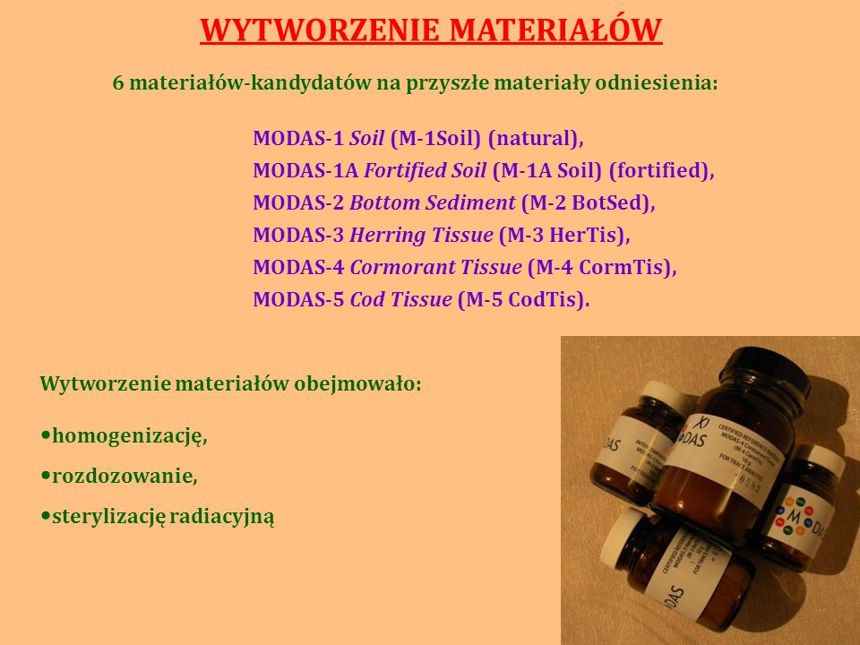 WYTWORZENIE MATERIAŁÓW MODAS-1 Soil (M-1Soil) (natural), MODAS-1A Fortified Soil (M-1A Soil) (fortified), MODAS-2 Bottom Sediment (M-2 BotSed), MODAS-3 Herring Tissue (M-3 HerTis), MODAS-4 Cormorant Tissue (M-4 CormTis), MODAS-5 Cod Tissue (M-5 CodTis).