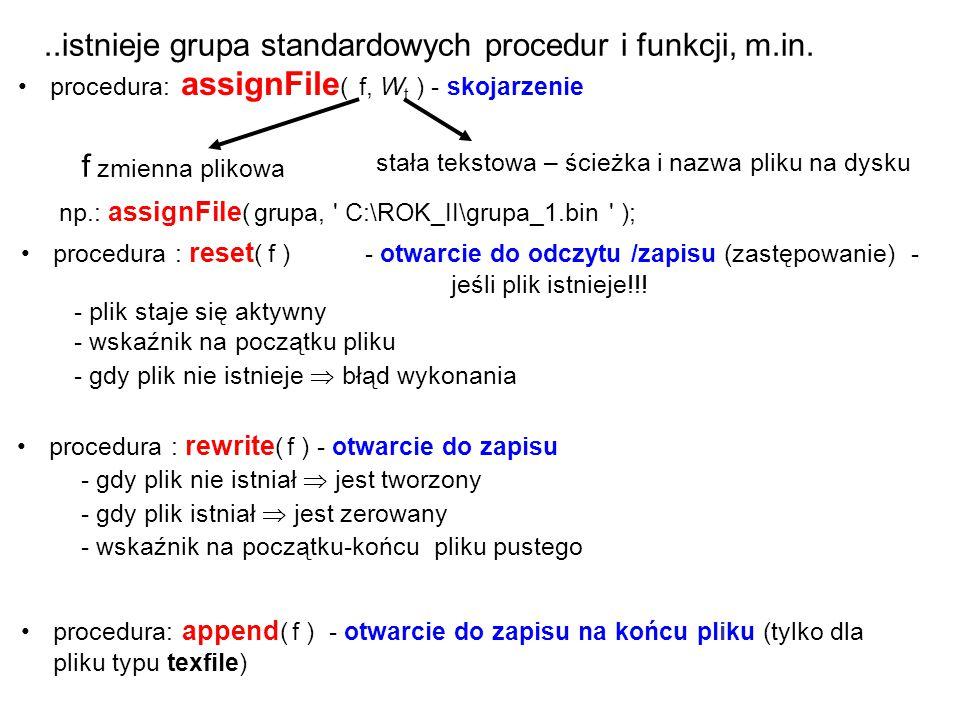 procedura : reset ( f ) - otwarcie do odczytu /zapisu (zastępowanie) - jeśli plik istnieje!!! - plik staje się aktywny - wskaźnik na początku pliku -
