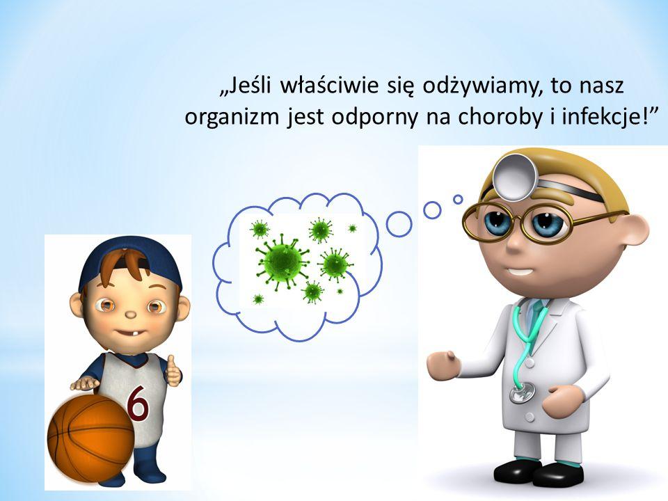 """""""Jeśli właściwie się odżywiamy, to nasz organizm jest odporny na choroby i infekcje!"""""""