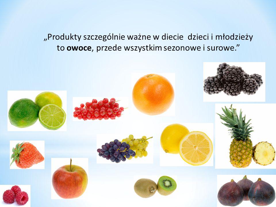 """""""Produkty szczególnie ważne w diecie dzieci i młodzieży to owoce, przede wszystkim sezonowe i surowe."""""""