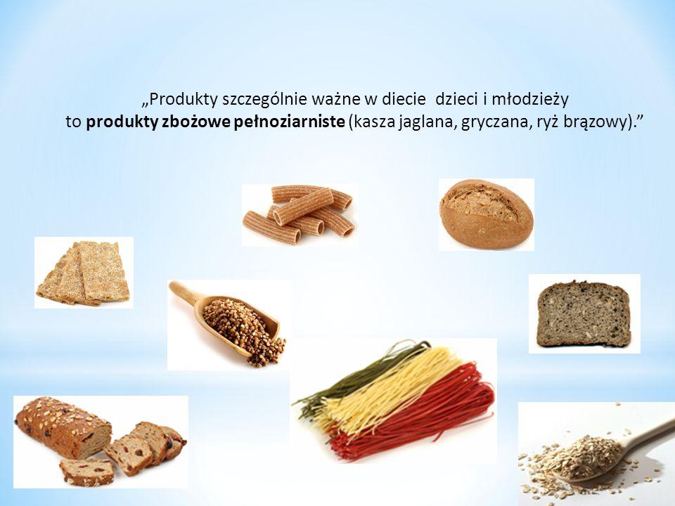 """""""Produkty szczególnie ważne w diecie dzieci i młodzieży to produkty zbożowe pełnoziarniste (kasza jaglana, gryczana, ryż brązowy)."""""""