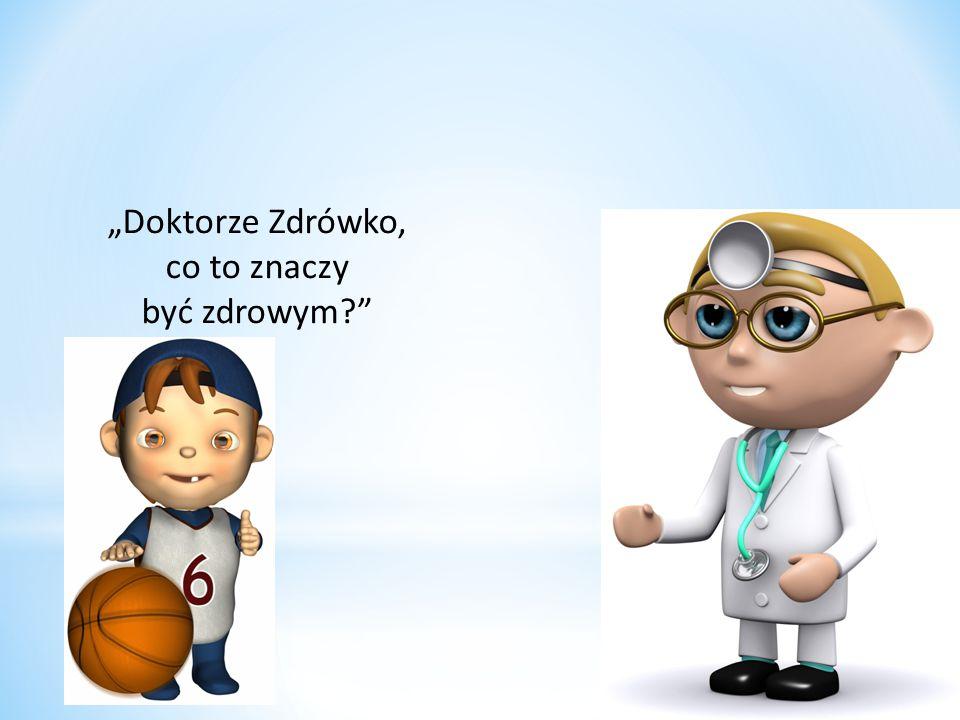 """""""Doktorze Zdrówko, co to znaczy być zdrowym?"""""""