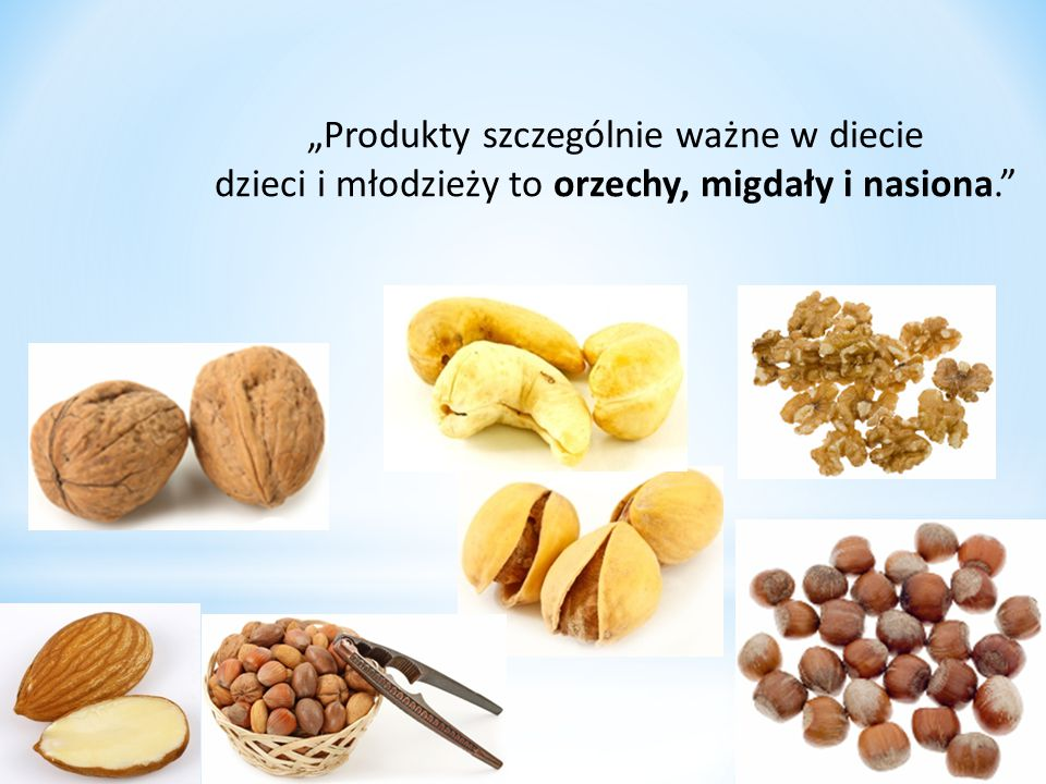 """""""Produkty szczególnie ważne w diecie dzieci i młodzieży to orzechy, migdały i nasiona."""""""
