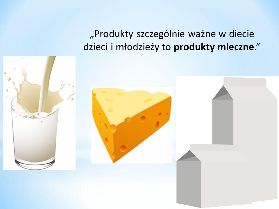 """""""Produkty szczególnie ważne w diecie dzieci i młodzieży to produkty mleczne."""""""