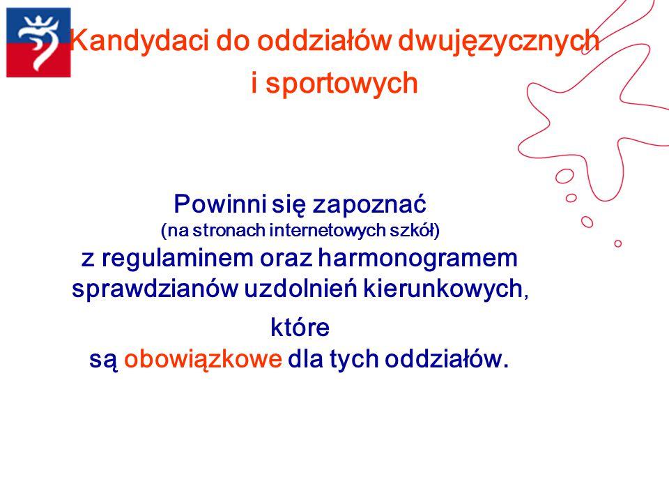 Kandydaci do oddziałów dwujęzycznych i sportowych Powinni się zapoznać (na stronach internetowych szkół) z regulaminem oraz harmonogramem sprawdzianów