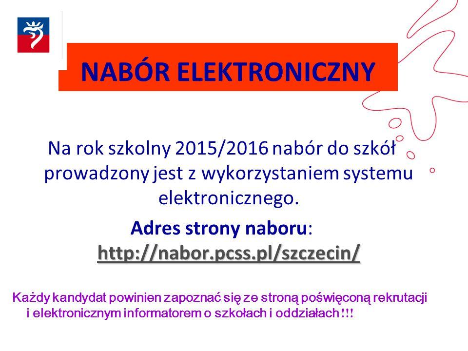 NABÓR ELEKTRONICZNY Na rok szkolny 2015/2016 nabór do szkół prowadzony jest z wykorzystaniem systemu elektronicznego. http://nabor.pcss.pl/szczecin/ h