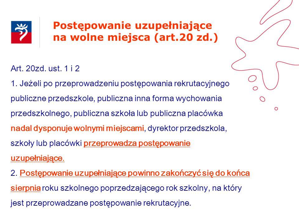 Postępowanie uzupełniające na wolne miejsca (art.20 zd.) Art. 20zd. ust. 1 i 2 1. Jeżeli po przeprowadzeniu postępowania rekrutacyjnego publiczne prze