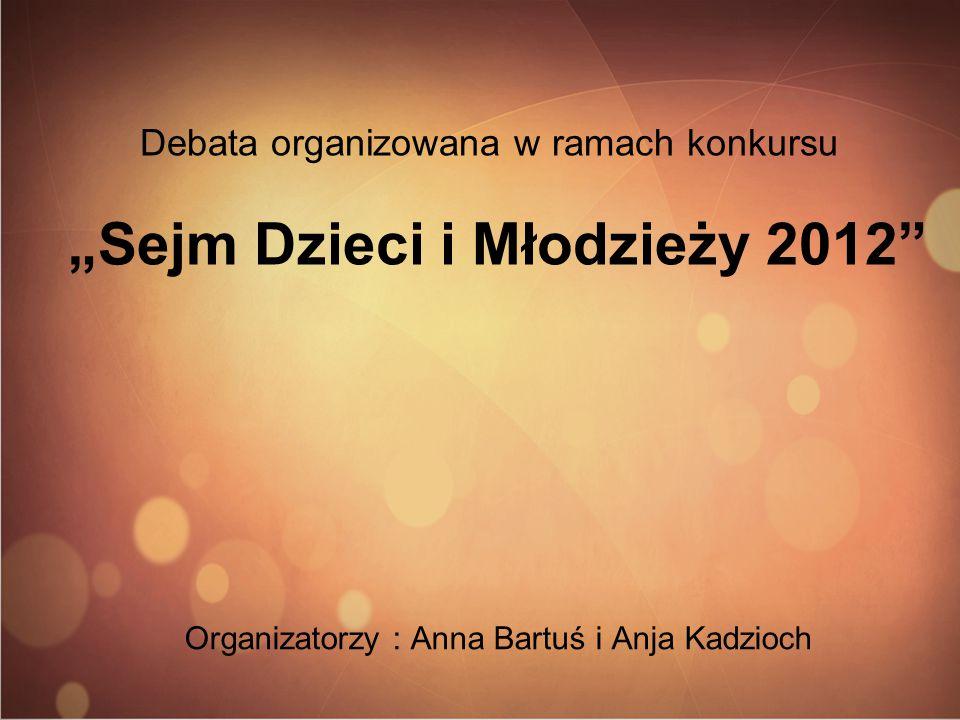"""Debata organizowana w ramach konkursu """"Sejm Dzieci i Młodzieży 2012 Organizatorzy : Anna Bartuś i Anja Kadzioch"""