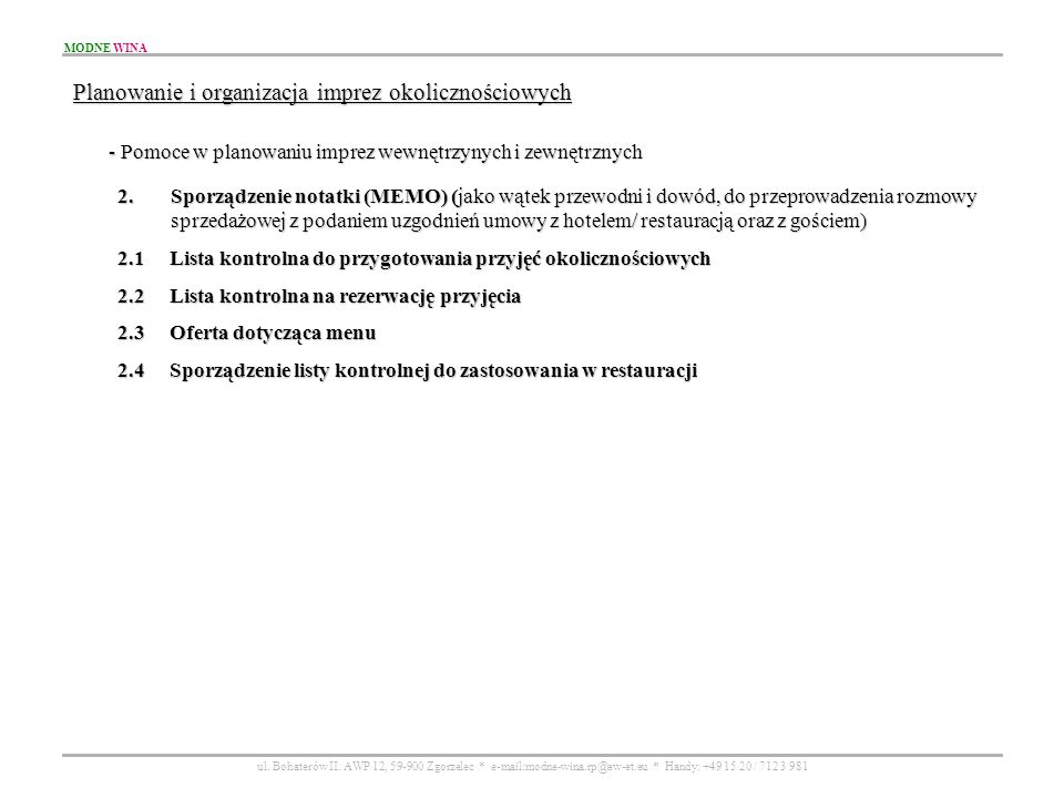 MODNE WINA ul. Bohaterów II. AWP 12, 59-900 Zgorzelec * e-mail:modne-wina.rp@ew-et.eu * Handy: +49 15 20 / 712 3 981 Planowanie i organizacja imprez o