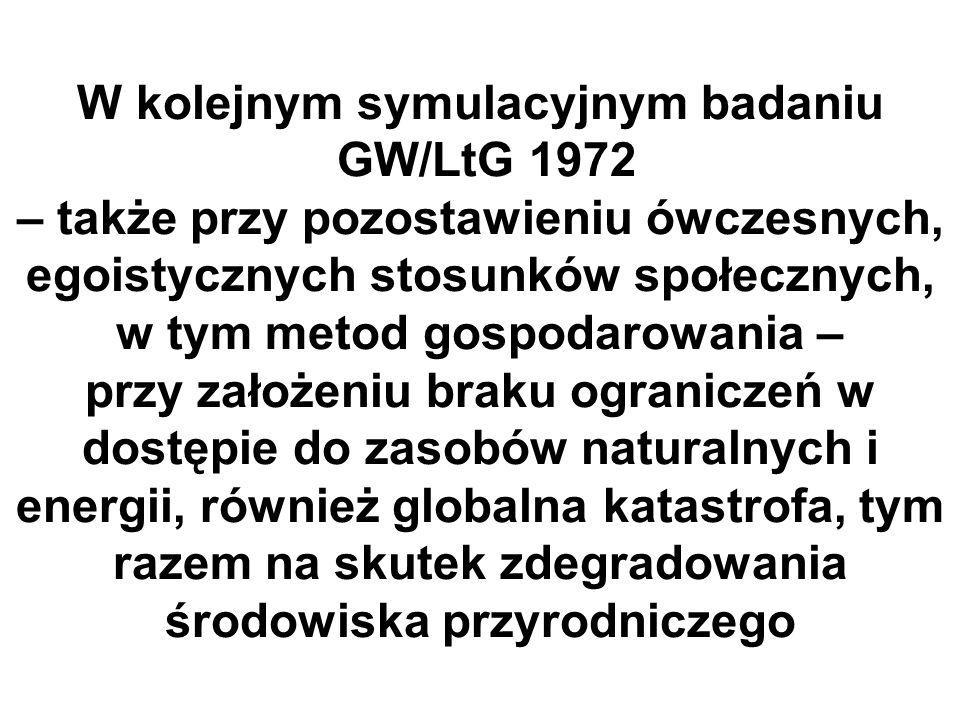 W kolejnym symulacyjnym badaniu GW/LtG 1972 – także przy pozostawieniu ówczesnych, egoistycznych stosunków społecznych, w tym metod gospodarowania – przy założeniu braku ograniczeń w dostępie do zasobów naturalnych i energii, również globalna katastrofa, tym razem na skutek zdegradowania środowiska przyrodniczego