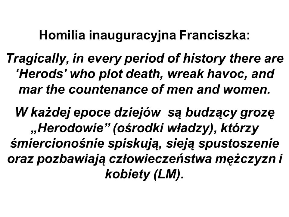 Homilia inauguracyjna Franciszka: Tragically, in every period of history there are 'Herods' who plot death, wreak havoc, and mar the countenance of me