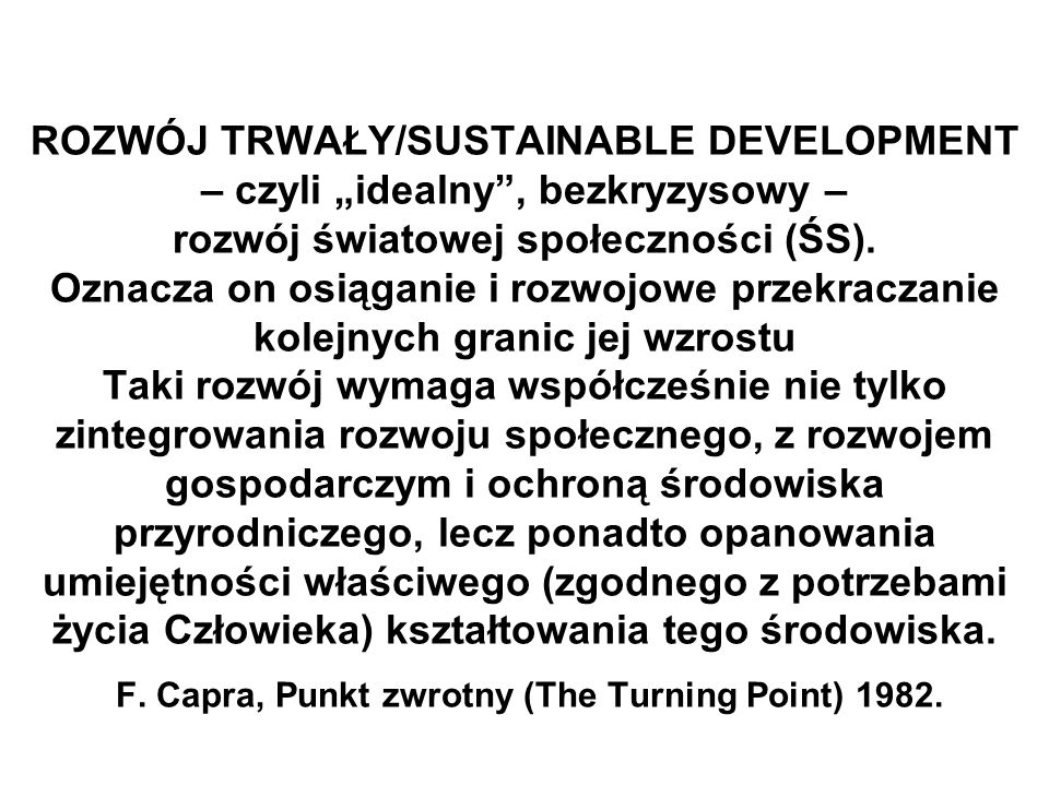 Kryzys globalny w świetle UNEP Report - 12 maja 2011 (1) By 2050, humanity could consume an estimated 140 billion tons of minerals, ores, fossil fuels and biomass per year – three times its current appetite –(…) is far beyond what is likely sustainable if realized at all given FINITE WORLD RESOURCES (…).
