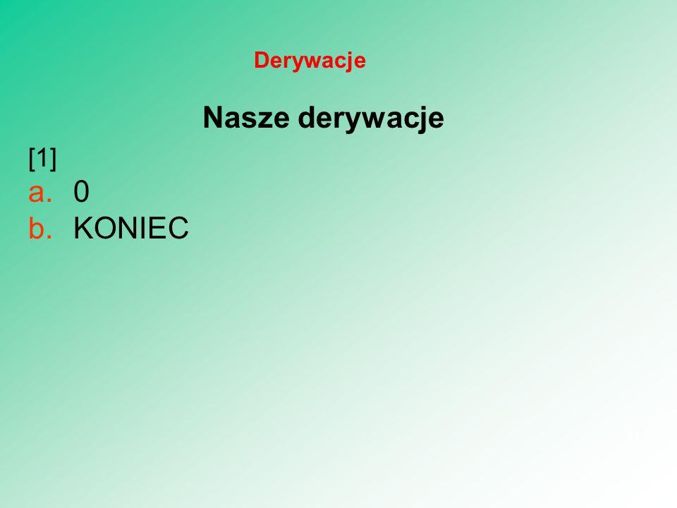 Nasze derywacje [1] a.0 b.KONIEC 11 Derywacje