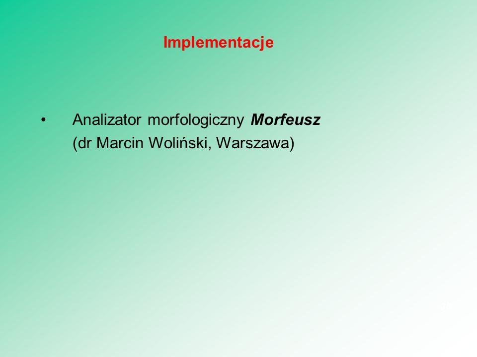 Analizator morfologiczny Morfeusz (dr Marcin Woliński, Warszawa) 38 Implementacje