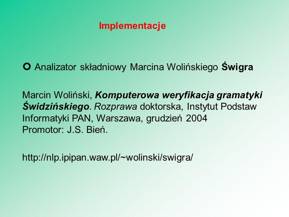 Analizator składniowy Marcina Wolińskiego Świgra Marcin Woliński, Komputerowa weryfikacja gramatyki Świdzińskiego. Rozprawa doktorska, Instytut Podsta