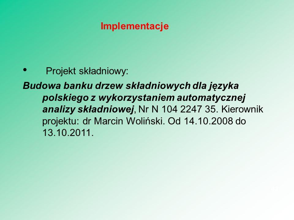 Projekt składniowy: Budowa banku drzew składniowych dla języka polskiego z wykorzystaniem automatycznej analizy składniowej, Nr N 104 2247 35. Kierown