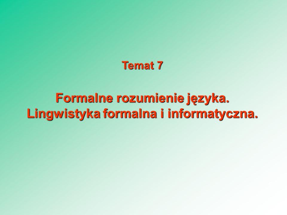 Temat 7 Formalne rozumienie języka. Lingwistyka formalna i informatyczna. 5