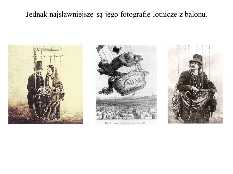 Jednak najsławniejsze są jego fotografie lotnicze z balonu.