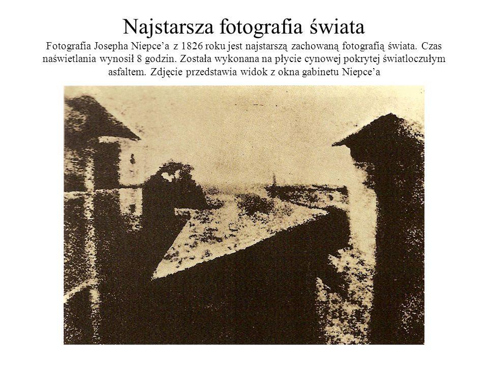 Najstarsza fotografia świata Fotografia Josepha Niepce'a z 1826 roku jest najstarszą zachowaną fotografią świata. Czas naświetlania wynosił 8 godzin.