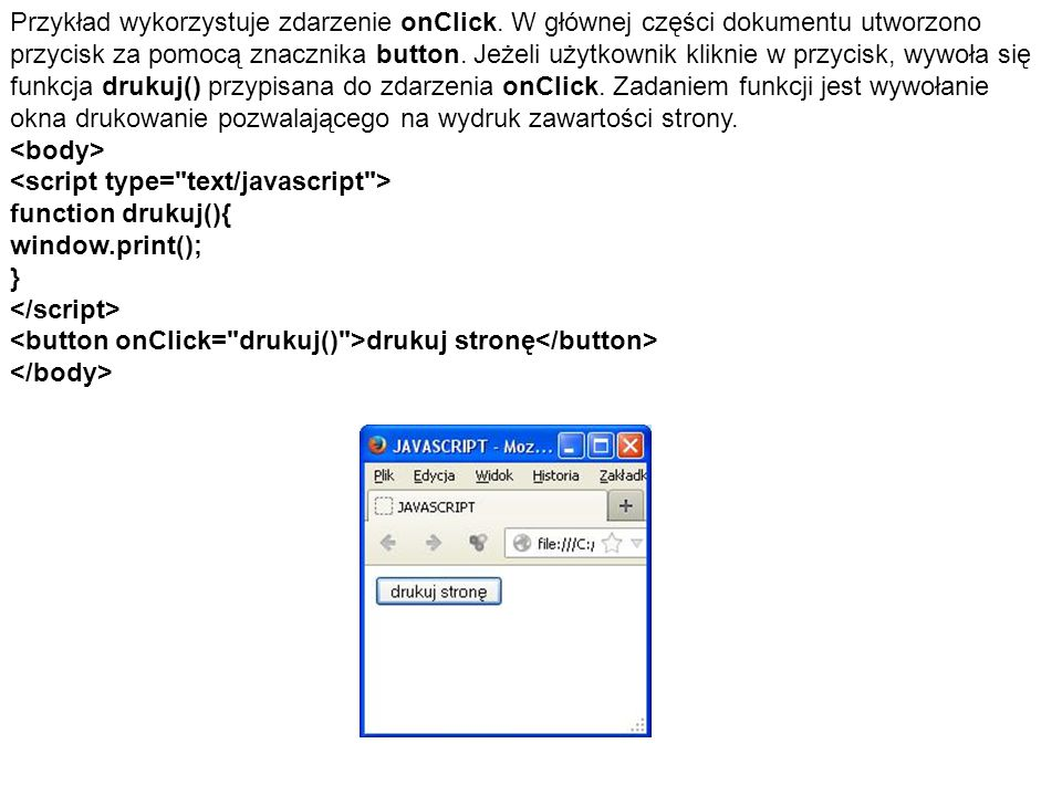 Przykład wykorzystuje zdarzenie onClick. W głównej części dokumentu utworzono przycisk za pomocą znacznika button. Jeżeli użytkownik kliknie w przycis