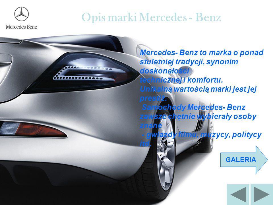 Mercedes- Benz to marka o ponad stuletniej tradycji, synonim doskonałości technicznej i komfortu. Unikalną wartością marki jest jej prestiż. Samochody