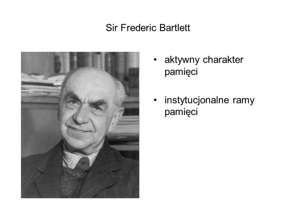 Sir Frederic Bartlett aktywny charakter pamięci instytucjonalne ramy pamięci
