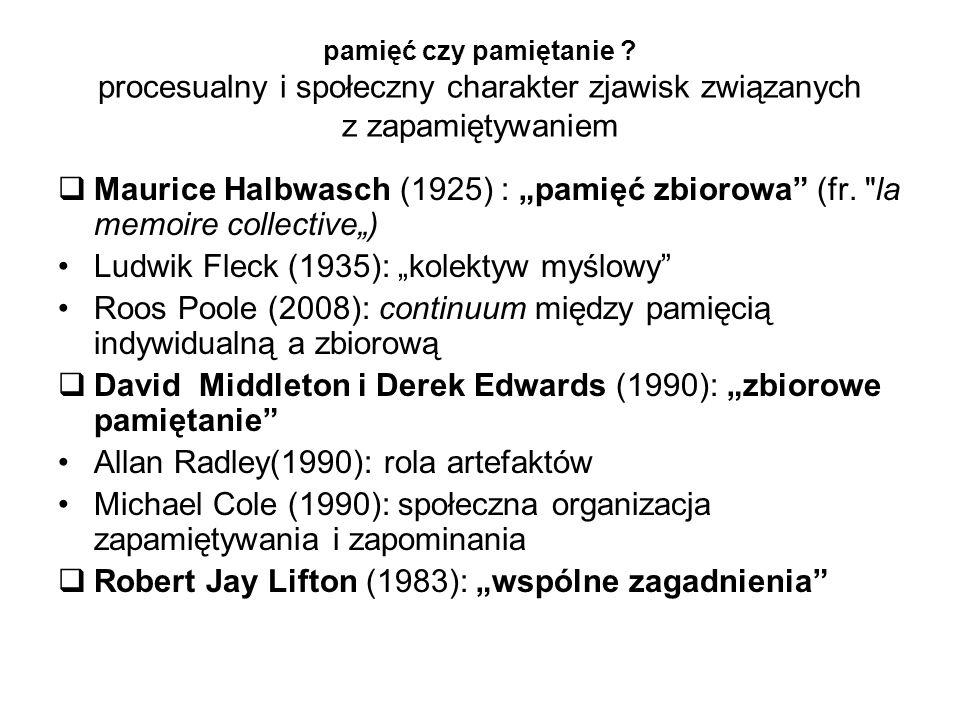 """pamięć czy pamiętanie ? procesualny i społeczny charakter zjawisk związanych z zapamiętywaniem  Maurice Halbwasch (1925) : """"pamięć zbiorowa"""" (fr."""