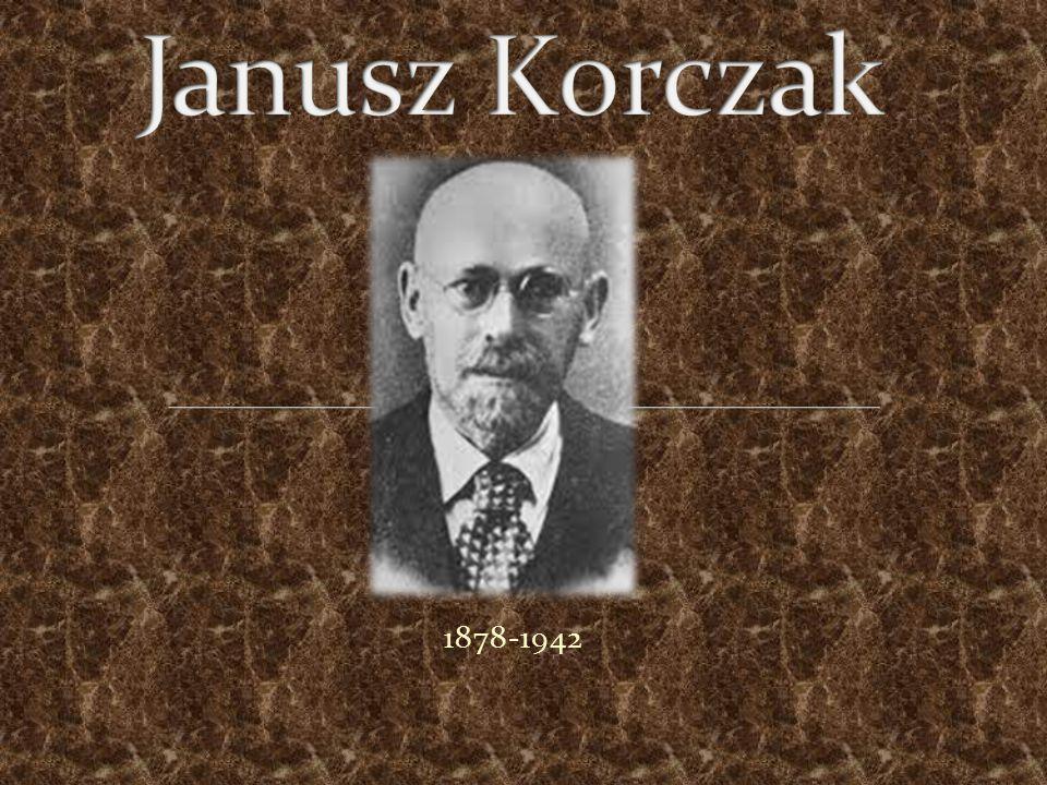 Janusz Korczak (Henryk Goldszmit)Z pochodzenia Żyd.